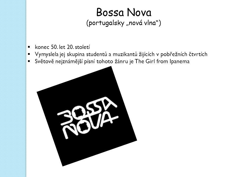 """Bossa Nova (portugalsky """"nová vlna )  konec 50. let 20."""
