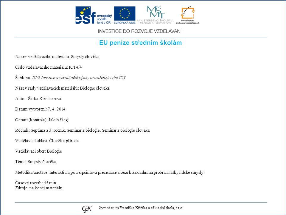 EU peníze středním školám Název vzdělávacího materiálu: Smysly člověka Číslo vzdělávacího materiálu: ICT4/4 Šablona: III/2 Inovace a zkvalitnění výuky prostřednictvím ICT Název sady vzdělávacích materiálů: Biologie člověka Autor: Šárka Kirchnerová Datum vytvoření: 7.