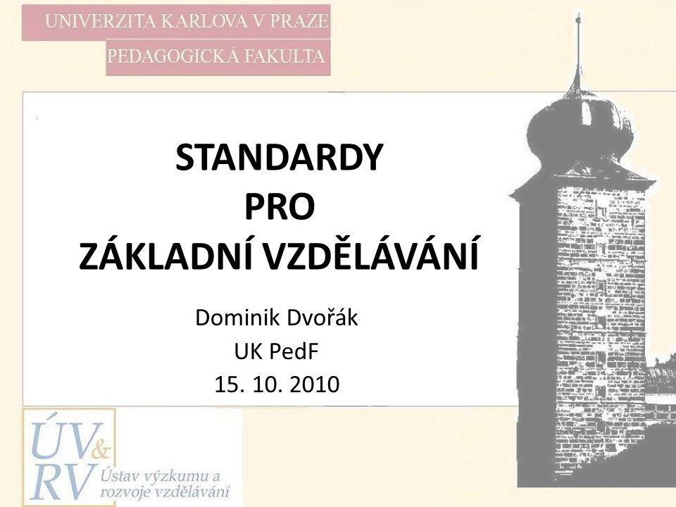 STANDARDY PRO ZÁKLADNÍ VZDĚLÁVÁNÍ Dominik Dvořák UK PedF 15. 10. 2010