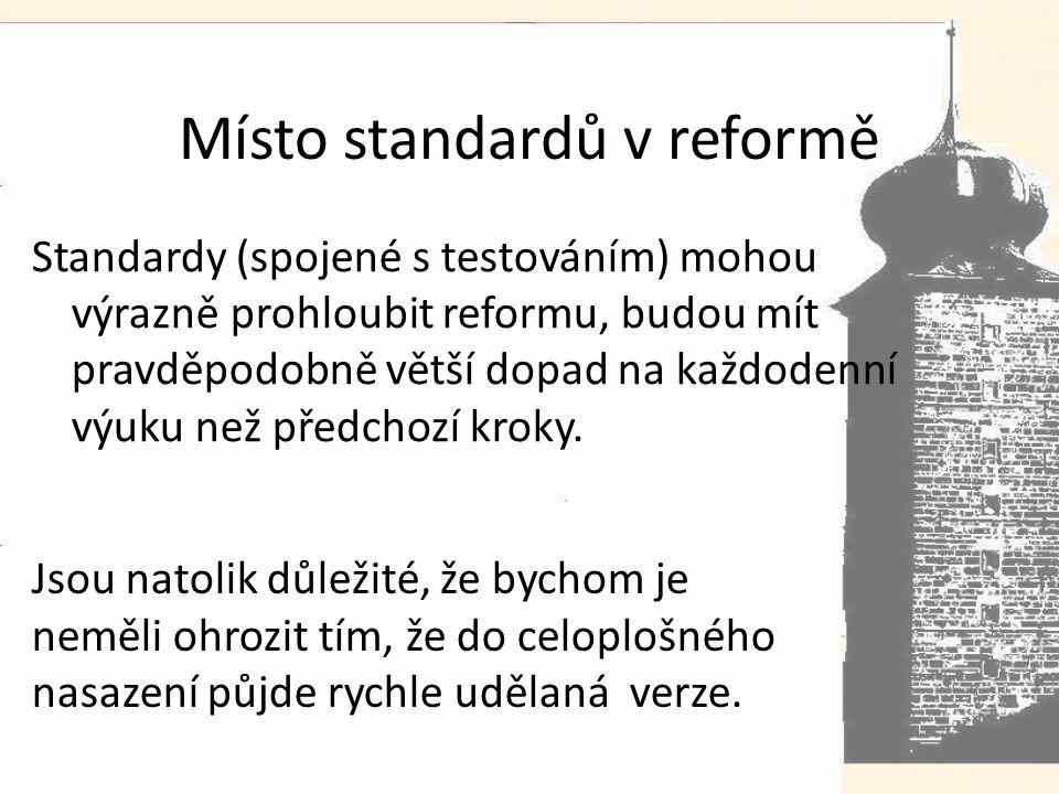 Místo standardů v reformě Standardy (spojené s testováním) mohou výrazně prohloubit reformu, budou mít pravděpodobně větší dopad na každodenní výuku než předchozí kroky.