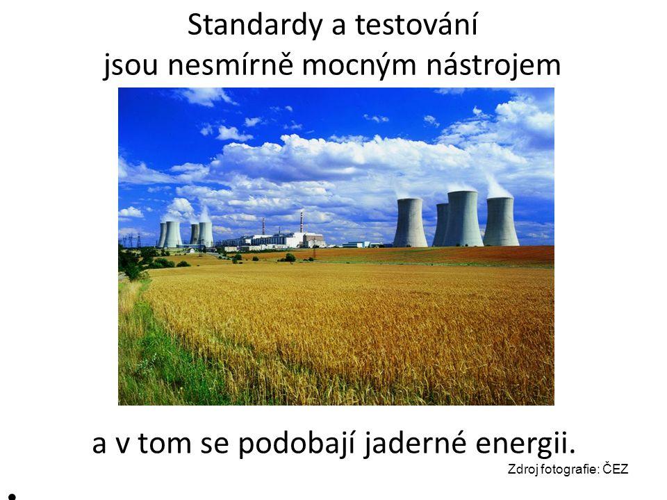 Standardy a testování jsou nesmírně mocným nástrojem a v tom se podobají jaderné energii.