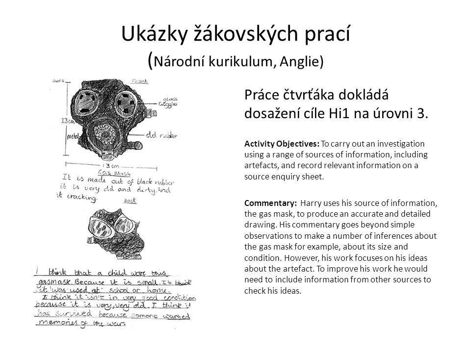 Ukázky žákovských prací ( Národní kurikulum, Anglie) Práce čtvrťáka dokládá dosažení cíle Hi1 na úrovni 3.