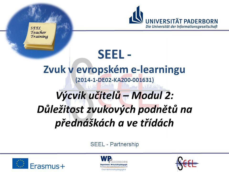 SEEL - Partnership SEEL - Zvuk v evropském e-learningu (2014-1-DE02-KA200-001631) Výcvik učitelů – Modul 2: Důležitost zvukových podnětů na přednáškách a ve třídách SEEL Teacher Training