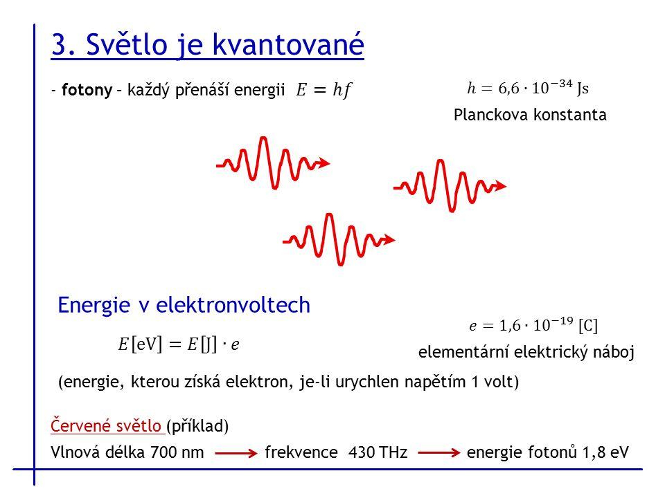3. Světlo je kvantované Planckova konstanta Energie v elektronvoltech elementární elektrický náboj (energie, kterou získá elektron, je-li urychlen nap