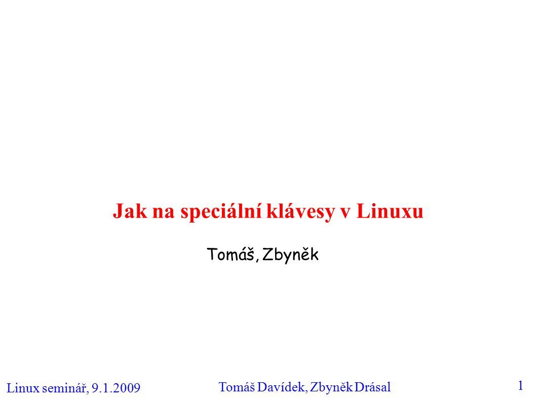 Linux seminář, 9.1.2009 Tomáš Davídek, Zbyněk Drásal 1 Jak na speciální klávesy v Linuxu Tomáš, Zbyněk