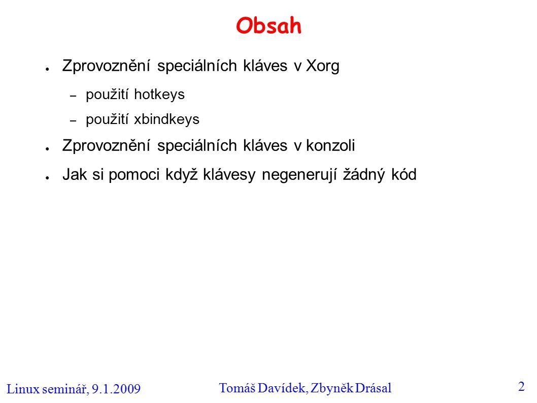 Linux seminář, 9.1.2009 Tomáš Davídek, Zbyněk Drásal 3 Hotkeys (1) ● Balíček hotkeys umožňuje zprovoznit některé speciální klávesy, resp.