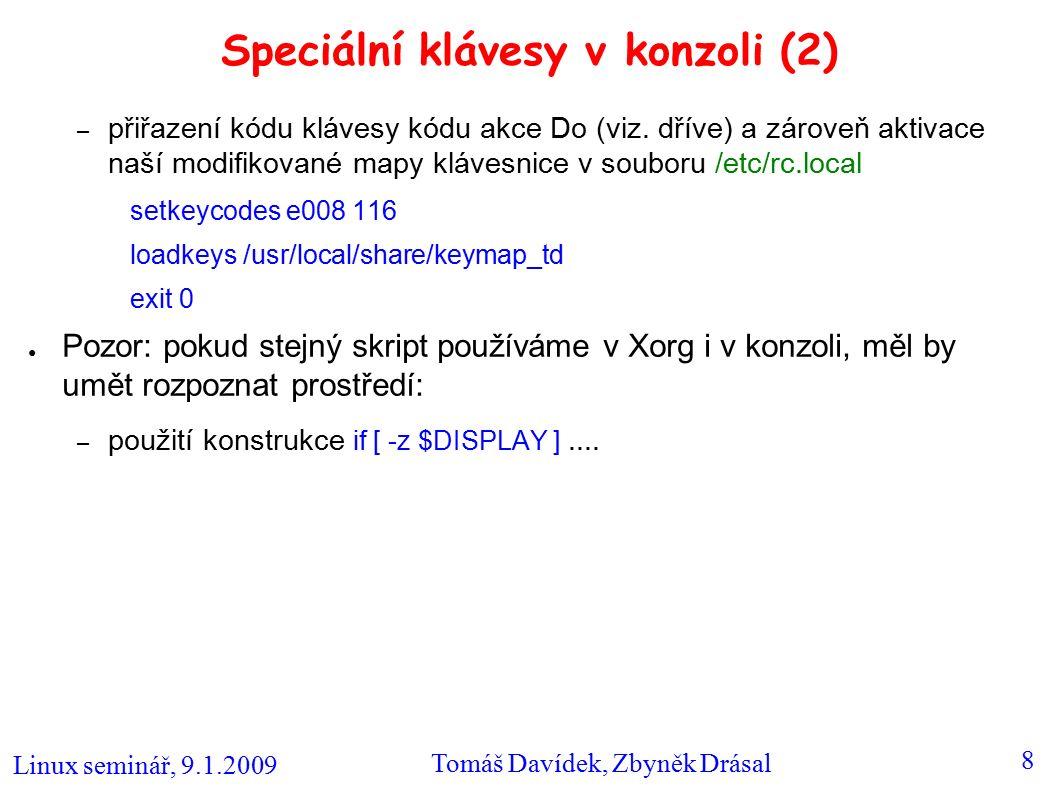 Linux seminář, 9.1.2009 Tomáš Davídek, Zbyněk Drásal 8 Speciální klávesy v konzoli (2) – přiřazení kódu klávesy kódu akce Do (viz.