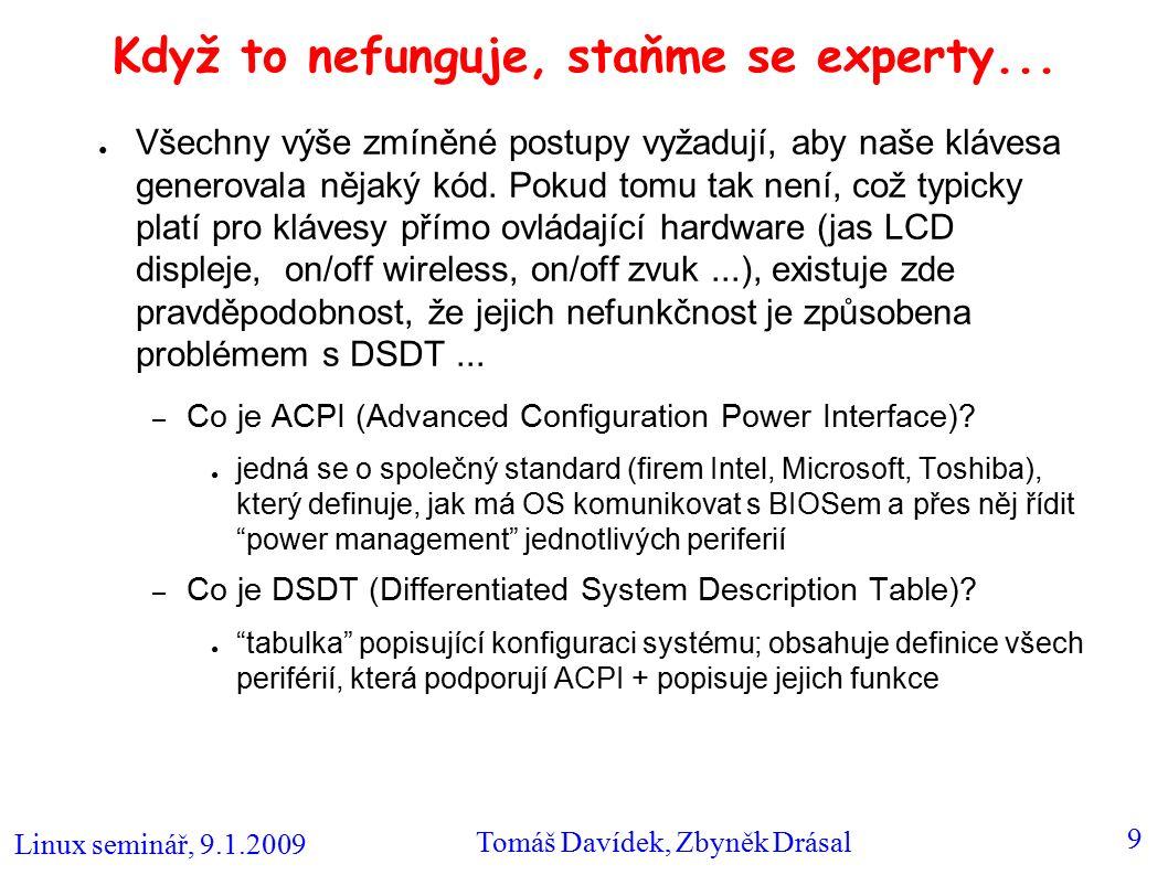 Linux seminář, 9.1.2009 Tomáš Davídek, Zbyněk Drásal 10 Expertem na DSDT(1) ● V čem je problém.