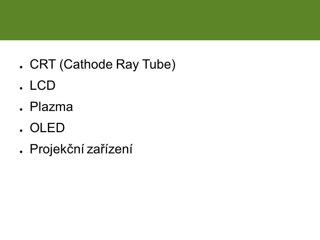 Hardwarová zařízení ● CRT (Cathode Ray Tube) ● LCD ● Plazma ● OLED ● Projekční zařízení