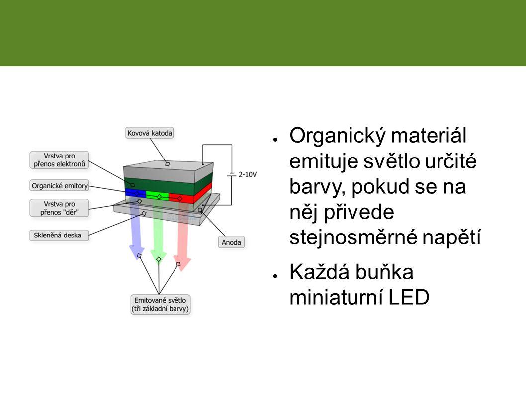 ● Organický materiál emituje světlo určité barvy, pokud se na něj přivede stejnosměrné napětí ● Každá buňka miniaturní LED OLED