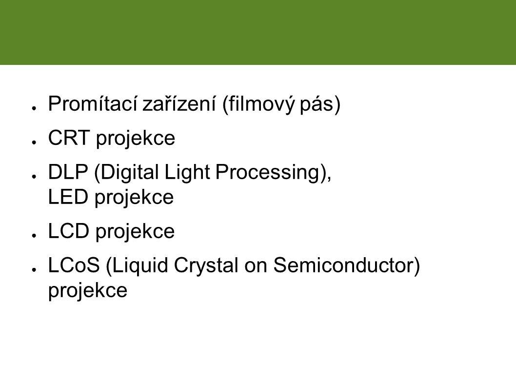 ● Promítací zařízení (filmový pás) ● CRT projekce ● DLP (Digital Light Processing), LED projekce ● LCD projekce ● LCoS (Liquid Crystal on Semiconductor) projekce Projekční zařízení