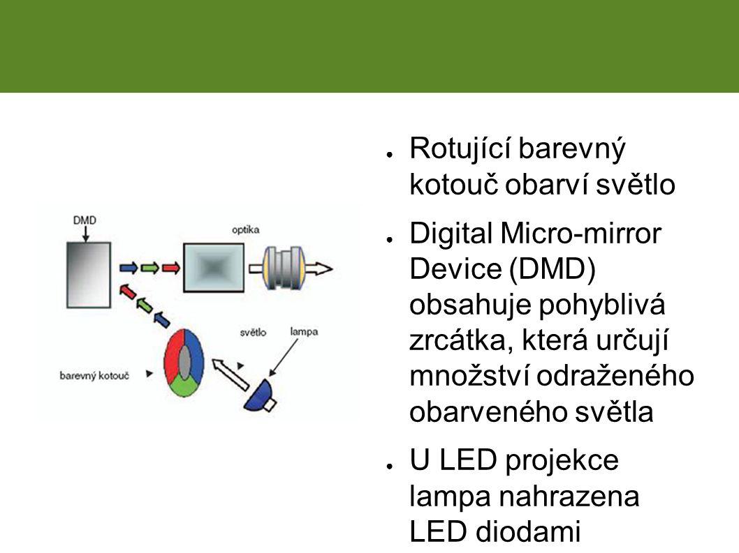 ● Rotující barevný kotouč obarví světlo ● Digital Micro-mirror Device (DMD) obsahuje pohyblivá zrcátka, která určují množství odraženého obarveného světla ● U LED projekce lampa nahrazena LED diodami DLP projekce