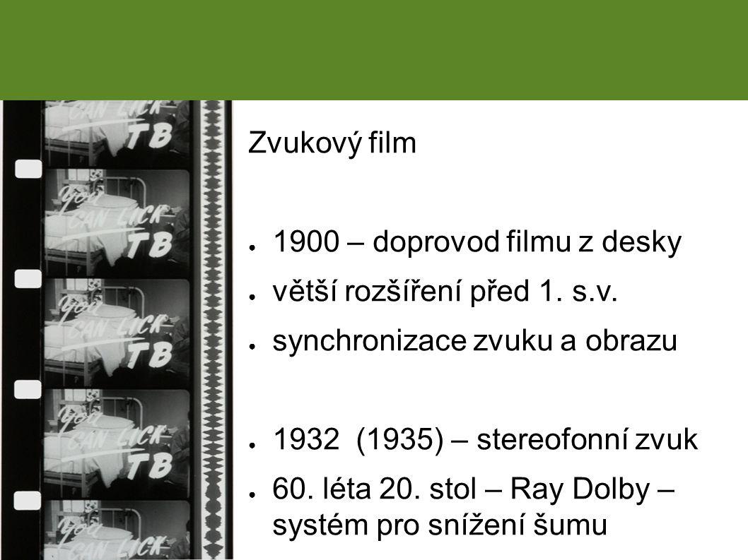 Zvukový film ● 1900 – doprovod filmu z desky ● větší rozšíření před 1.
