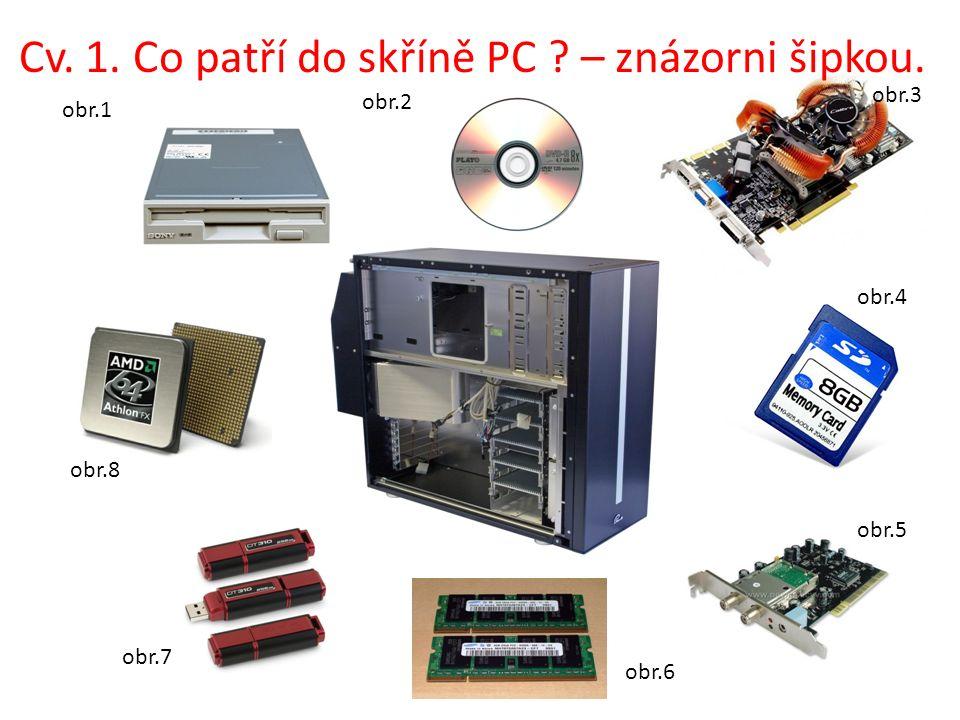 Cv. 1. Co patří do skříně PC – znázorni šipkou. obr.1 obr.2 obr.3 obr.4 obr.5 obr.6 obr.7 obr.8
