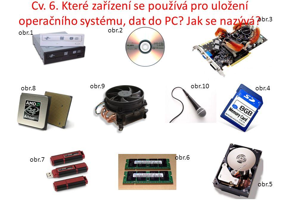 Cv. 6. Které zařízení se používá pro uložení operačního systému, dat do PC.