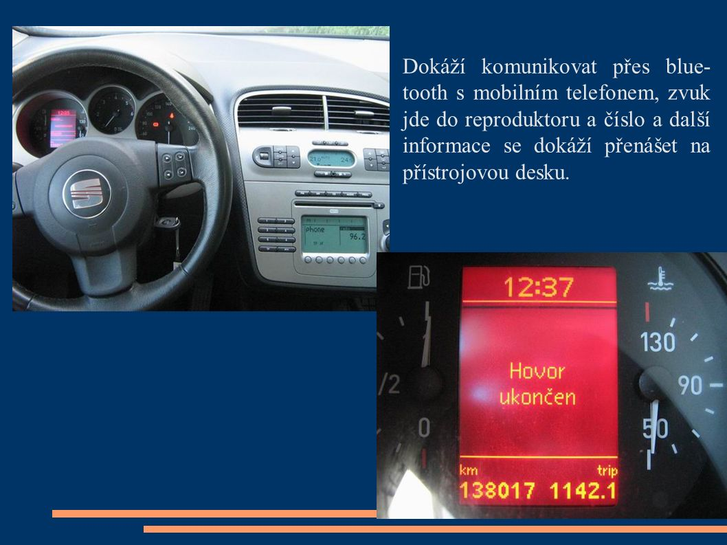 Dokáží komunikovat přes blue- tooth s mobilním telefonem, zvuk jde do reproduktoru a číslo a další informace se dokáží přenášet na přístrojovou desku.