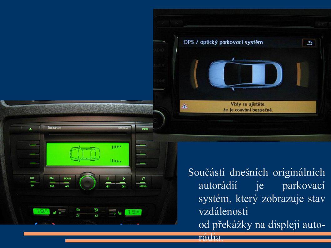 Součástí dnešních originálních autorádií je parkovací systém, který zobrazuje stav vzdálenosti od překážky na displeji auto- rádia.