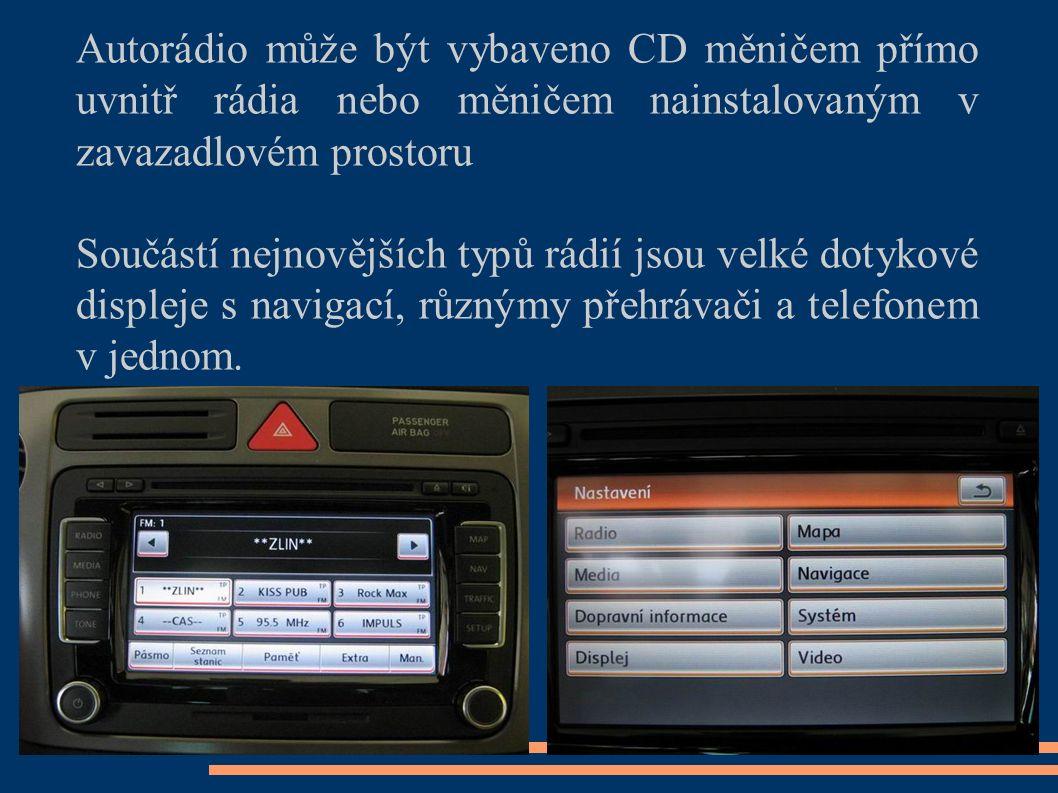 Autorádio může být vybaveno CD měničem přímo uvnitř rádia nebo měničem nainstalovaným v zavazadlovém prostoru Součástí nejnovějších typů rádií jsou ve