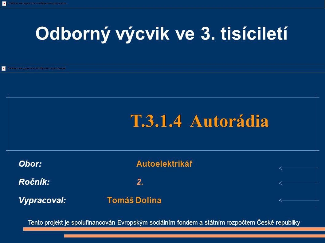 Tento projekt je spolufinancován Evropským sociálním fondem a státním rozpočtem České republiky T.3.1.4 Autorádia T.3.1.4 Autorádia Obor:Autoelektriká