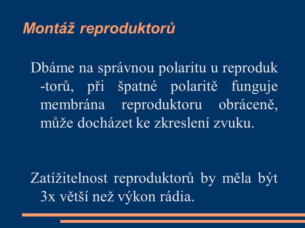 Montáž reproduktorů Dbáme na správnou polaritu u reproduk -torů, při špatné polaritě funguje membrána reproduktoru obráceně, může docházet ke zkreslen