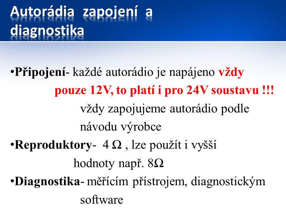 Připojení- každé autorádio je napájeno vždy pouze 12V, to platí i pro 24V soustavu !!! vždy zapojujeme autorádio podle návodu výrobce Reproduktory- 4