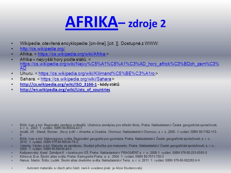 AFRIKA AFRIKA – zdroje 2 Wikipedie, otevřená encyklopedie. [on-line]. [cit. ]]. Dostupné z WWW: http://cs.wikipedia.org/ Afrika. https://cs.wikipedia.