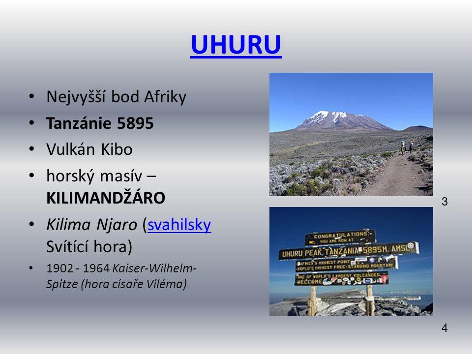 UHURU Nejvyšší bod Afriky Tanzánie 5895 Vulkán Kibo horský masív – KILIMANDŽÁRO Kilima Njaro (svahilsky Svítící hora)svahilsky 1902 - 1964 Kaiser-Wilh