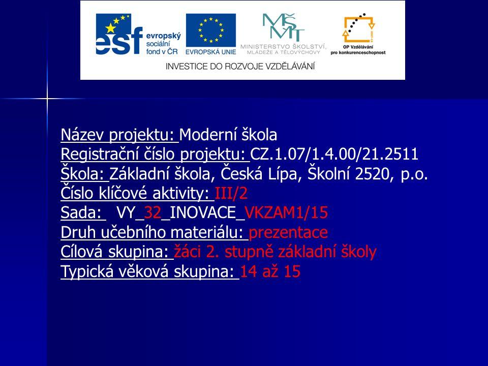 Název projektu: Moderní škola Registrační číslo projektu: CZ.1.07/1.4.00/21.2511 Škola: Základní škola, Česká Lípa, Školní 2520, p.o. Číslo klíčové ak
