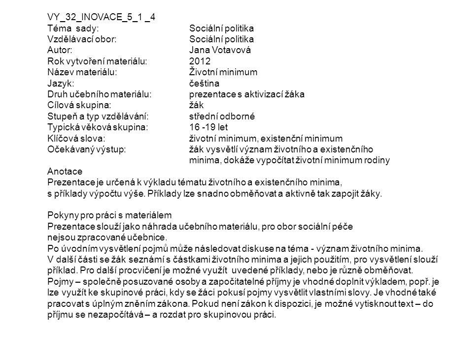 VY_32_INOVACE_5_1 _4 Téma sady: Sociální politika Vzdělávací obor:Sociální politika Autor:Jana Votavová Rok vytvoření materiálu: 2012 Název materiálu: