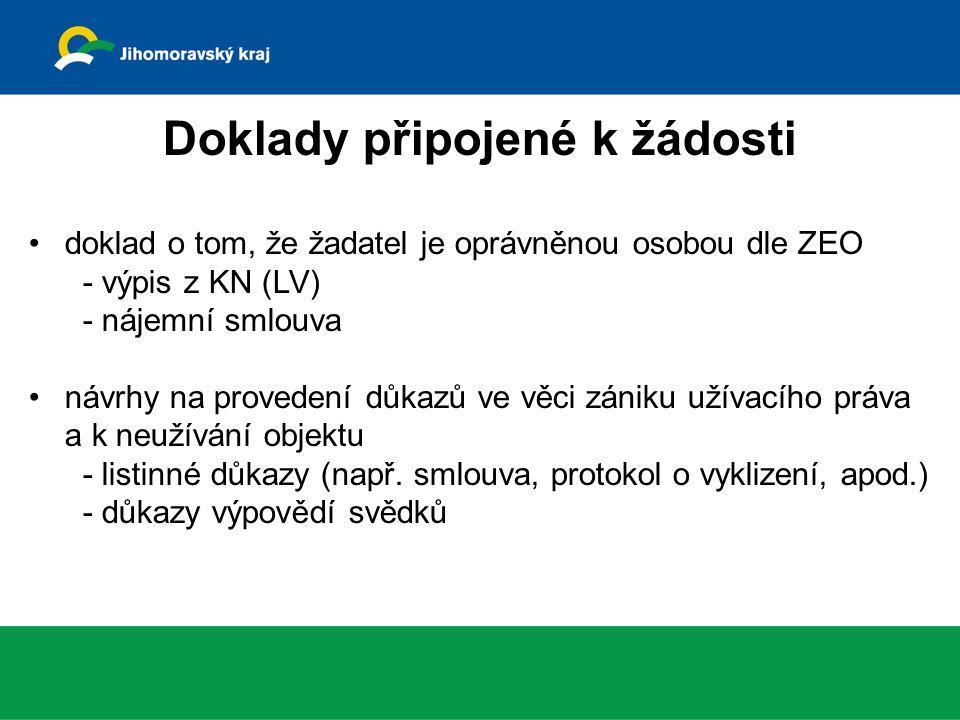 Doklady připojené k žádosti doklad o tom, že žadatel je oprávněnou osobou dle ZEO - výpis z KN (LV) - nájemní smlouva návrhy na provedení důkazů ve věci zániku užívacího práva a k neužívání objektu - listinné důkazy (např.