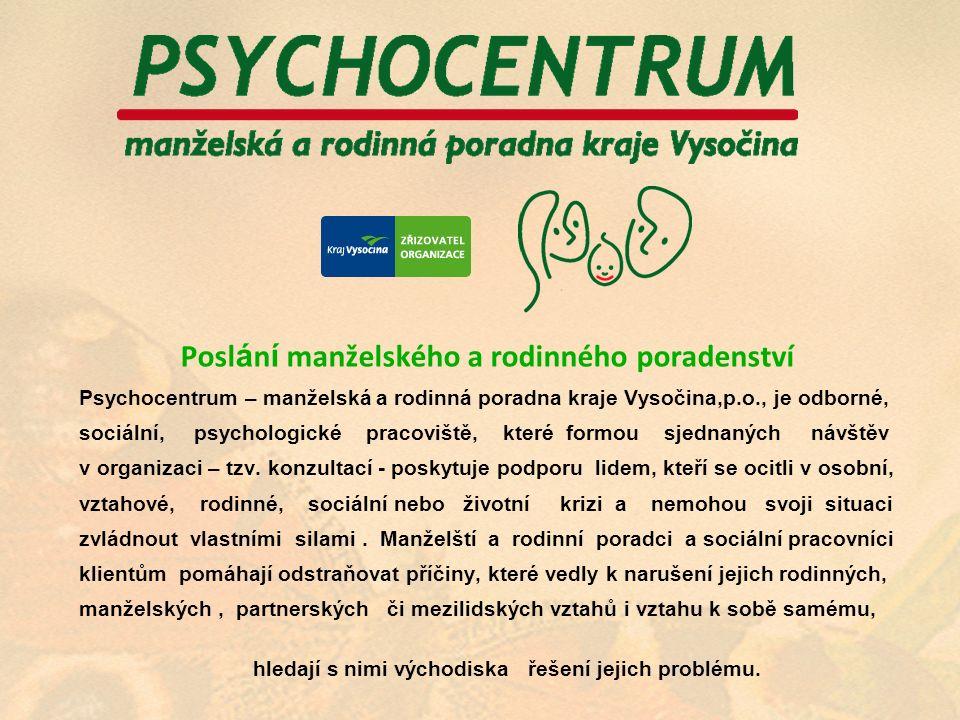 Posl á n í manželského a rodinného poradenství Psychocentrum – manželská a rodinná poradna kraje Vysočina,p.o., je odborné, sociální, psychologické pracoviště, které formou sjednaných návštěv v organizaci – tzv.