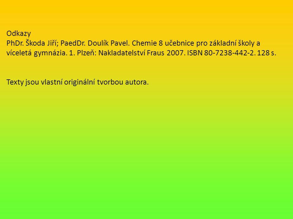 Odkazy PhDr. Škoda Jiří; PaedDr. Doulík Pavel. Chemie 8 učebnice pro základní školy a víceletá gymnázia. 1. Plzeň: Nakladatelství Fraus 2007. ISBN 80-