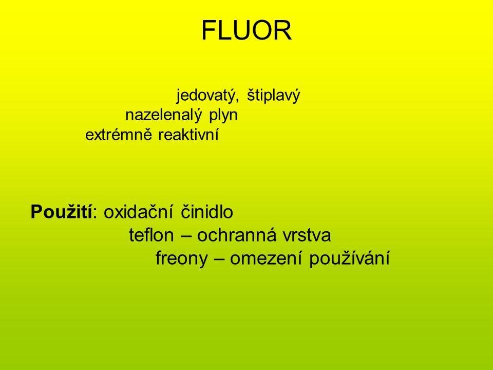 CHLOR řecky chloros = zelený TAKÉ JEDOVATÝ PLYN REAKTIVNÍ DRÁŽDÍ DÝCHACÍ CESTY tvoří sloučeninu se sodíkem – NaCl chlorid sodný Použití: dezinfekce vody, bazénů (hubí bakterie) bělení papíru, tkanin výroba kyselin HCl, HClO