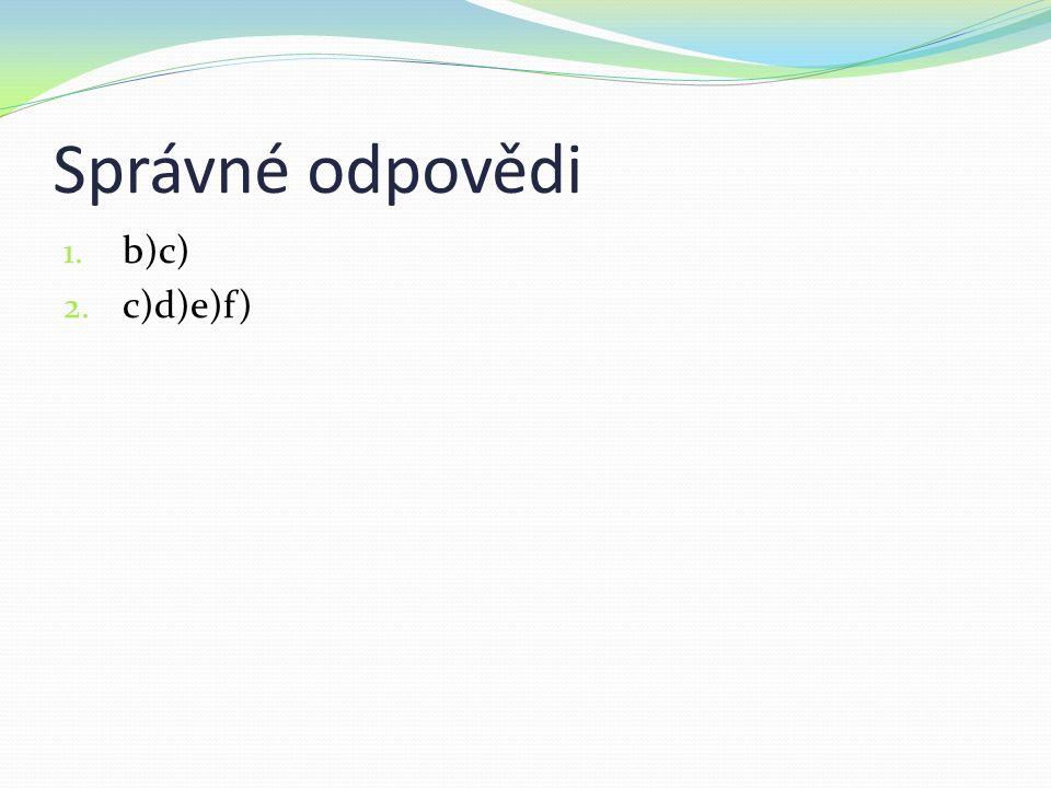Správné odpovědi 1. b)c) 2. c)d)e)f)