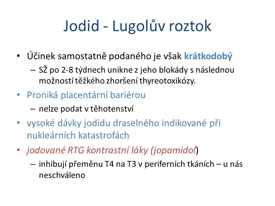 Jodid - Lugolův roztok Účinek samostatně podaného je však krátkodobý – SŽ po 2-8 týdnech unikne z jeho blokády s následnou možností těžkého zhoršení thyreotoxikózy.