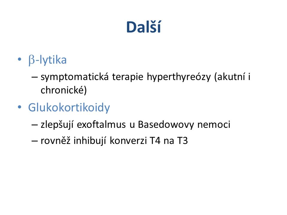 Další  -lytika – symptomatická terapie hyperthyreózy (akutní i chronické) Glukokortikoidy – zlepšují exoftalmus u Basedowovy nemoci – rovněž inhibují konverzi T4 na T3