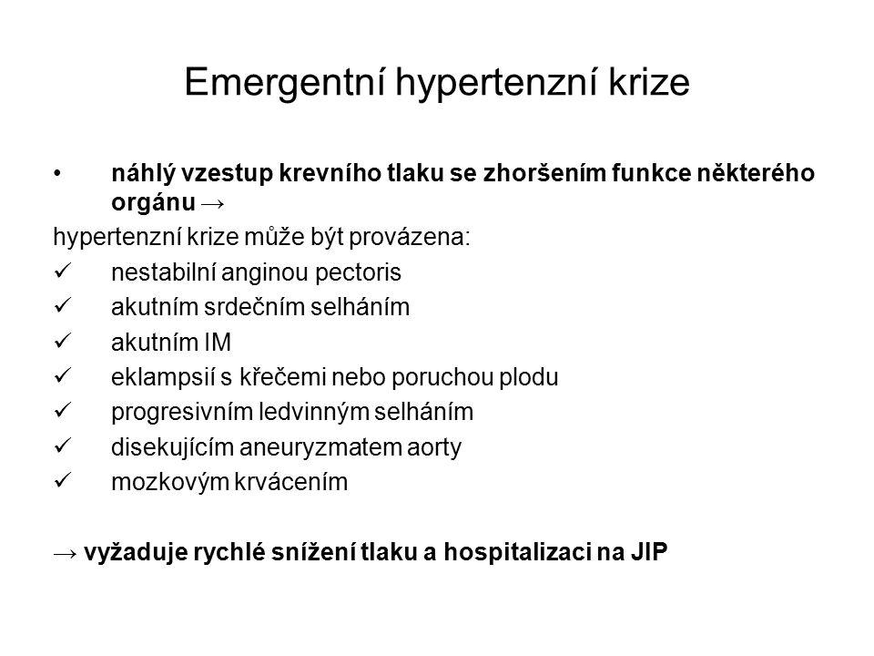 Emergentní hypertenzní krize náhlý vzestup krevního tlaku se zhoršením funkce některého orgánu → hypertenzní krize může být provázena: nestabilní anginou pectoris akutním srdečním selháním akutním IM eklampsií s křečemi nebo poruchou plodu progresivním ledvinným selháním disekujícím aneuryzmatem aorty mozkovým krvácením → vyžaduje rychlé snížení tlaku a hospitalizaci na JIP