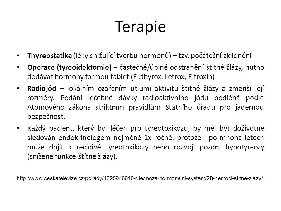Terapie Thyreostatika (léky snižující tvorbu hormonů) – tzv. počáteční zklidnění Operace (tyreoidektomie) – částečné/úplné odstranění štítné žlázy, nu