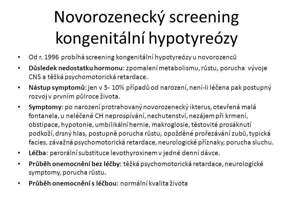 Novorozenecký screening kongenitální hypotyreózy Od r. 1996 probíhá screening kongenitální hypotyreózy u novorozenců Důsledek nedostatku hormonu: zpom