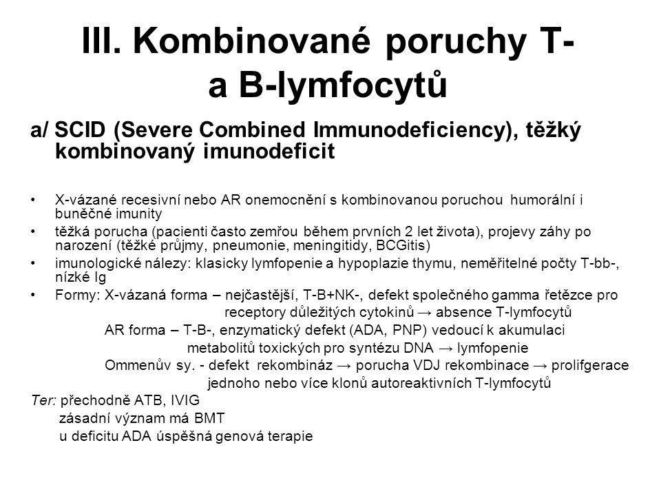 III. Kombinované poruchy T- a B-lymfocytů a/ SCID (Severe Combined Immunodeficiency), těžký kombinovaný imunodeficit X-vázané recesivní nebo AR onemoc