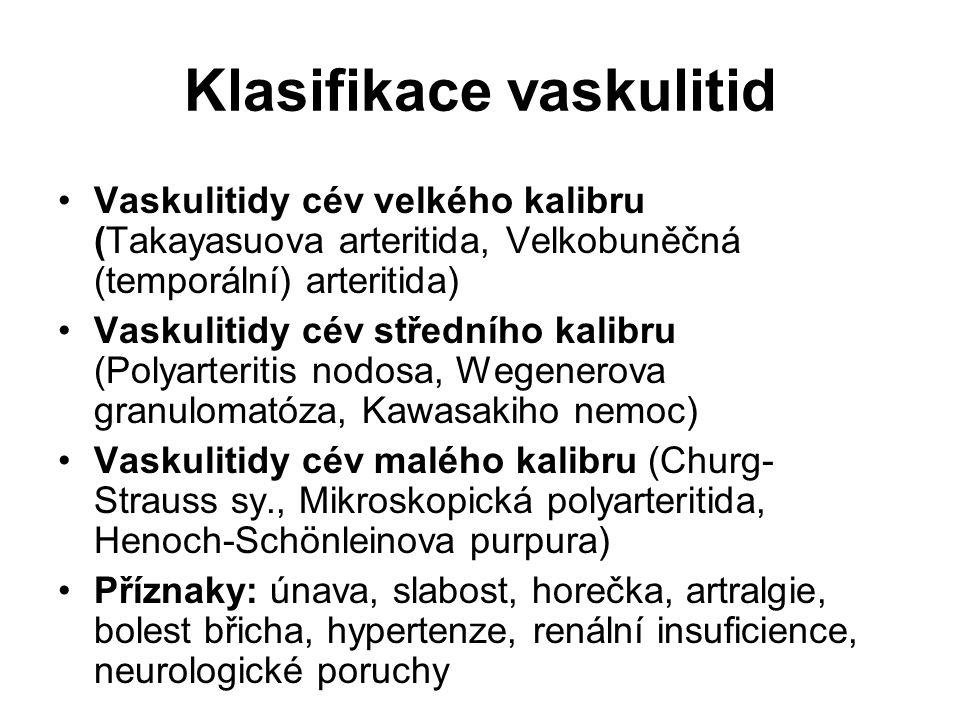 Klasifikace vaskulitid Vaskulitidy cév velkého kalibru (Takayasuova arteritida, Velkobuněčná (temporální) arteritida) Vaskulitidy cév středního kalibr