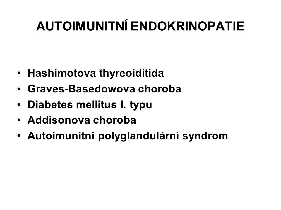 AUTOIMUNITNÍ ENDOKRINOPATIE Hashimotova thyreoiditida Graves-Basedowova choroba Diabetes mellitus I. typu Addisonova choroba Autoimunitní polyglandulá