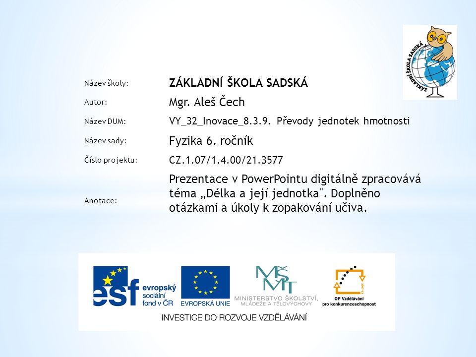 Název školy: ZÁKLADNÍ ŠKOLA SADSKÁ Autor: Mgr. Aleš Čech Název DUM: VY_32_Inovace_8.3.9.