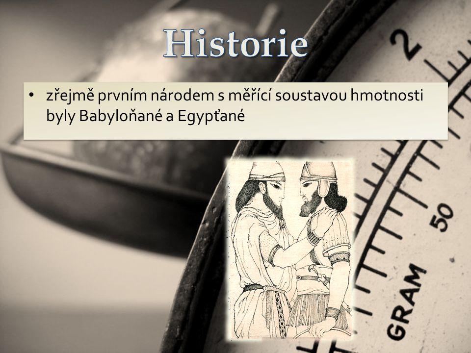 zřejmě prvním národem s měřící soustavou hmotnosti byly Babyloňané a Egypťané