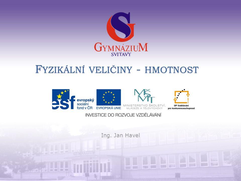 F YZIKÁLNÍ VELIČINY - HMOTNOST Ing. Jan Havel
