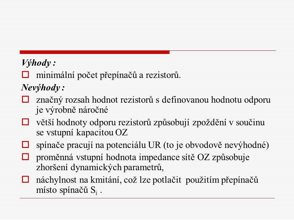 Výhody :  minimální počet přepínačů a rezistorů.