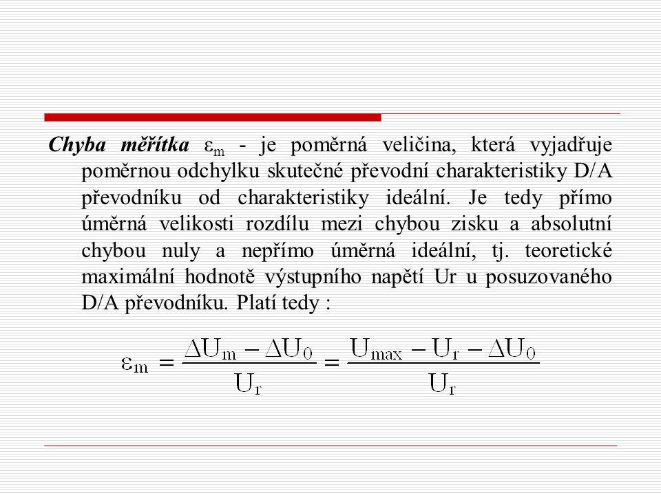 Chyba měřítka ε m - je poměrná veličina, která vyjadřuje poměrnou odchylku skutečné převodní charakteristiky D/A převodníku od charakteristiky ideální.