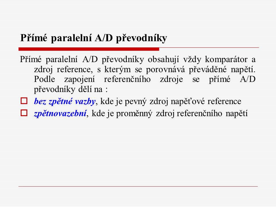 Přímé paralelní A/D převodníky Přímé paralelní A/D převodníky obsahují vždy komparátor a zdroj reference, s kterým se porovnává převáděné napětí.