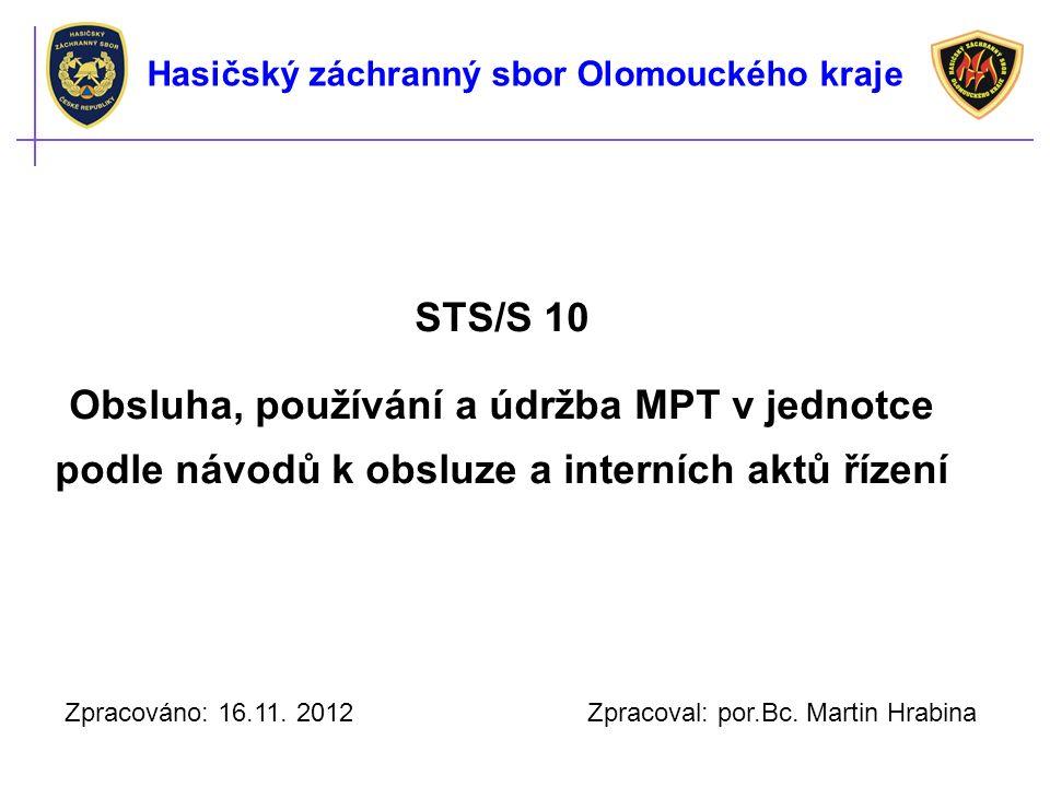 STS/S 10 Obsluha, používání a údržba MPT v jednotce podle návodů k obsluze a interních aktů řízení Zpracováno: 16.11. 2012 Zpracoval: por.Bc. Martin H