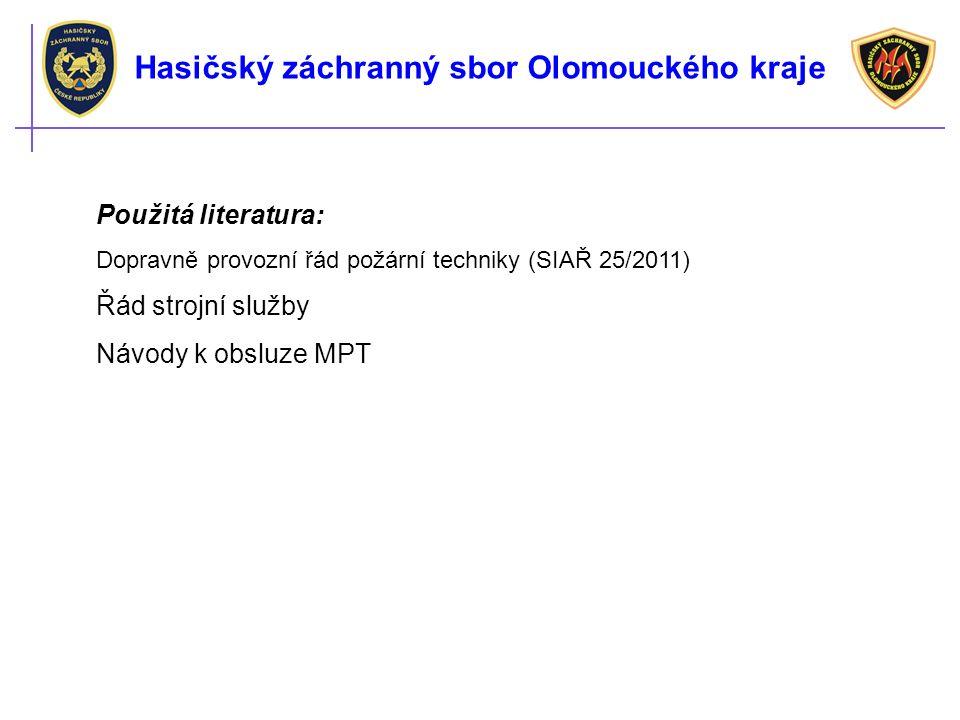 Použitá literatura: Dopravně provozní řád požární techniky (SIAŘ 25/2011) Řád strojní služby Návody k obsluze MPT Hasičský záchranný sbor Olomouckého